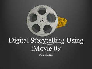 Digital Storytelling Using  iMovie  09