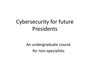 Cybersecurity  for future Presidents