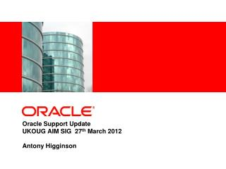 Oracle Support Update  UKOUG AIM SIG   27 th March 2012