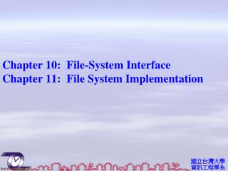 Chapter 10:   File-System Interface Chapter 11:   File System Implementation