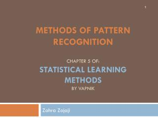Methods of Pattern Recognition chapter 5 of: Statistical learning methods by  Vapnik