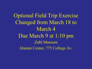 Optional Field Trip Exercise Changed from March 18 to March 4 Due March 9 at 1:10 pm
