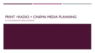 Print +Radio + cinema media planning