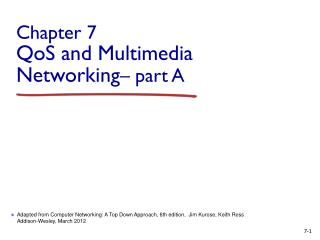 Chapter  7 QoS  and Multimedia Networking – part A