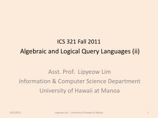 ICS 321  Fall 2011 Algebraic and Logical Query Languages (ii)