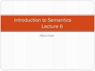 Introduction to Semantics	 	Lecture 6