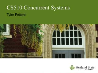 CS510 Concurrent Systems Tyler Fetters