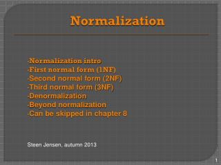 Normalization Normalization intro First normal form (1NF) Second normal  form  ( 2 NF)