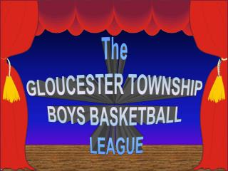 The GLOUCESTER TOWNSHIP BOYS BASKETBALL  LEAGUE