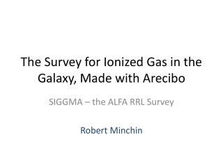 The Survey for Ionized Gas in the Galaxy, Made with Arecibo