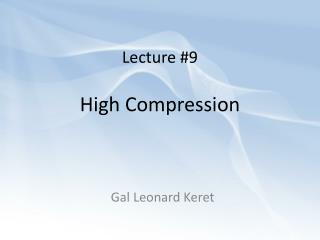 Lecture #9 High Compression