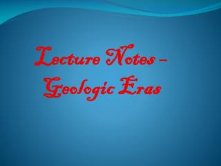 Lecture Notes –Geologic Eras