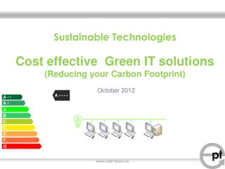 Sustainable  Technologies C ost effective  Green IT solutions (Reducing your Carbon Footprint)
