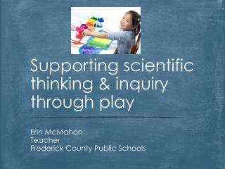 Supporting scientific thinking & inquiry through play