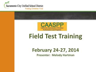 Field Test Training February 24-27, 2014 Presenter: Melody Hartman