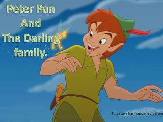 Peter Pan  And  The Darling family.