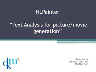"NLPainter  ""Text Analysis for picture/movie generation"""
