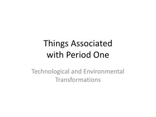 Things Associated  with  Period One