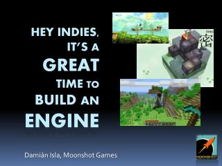 Hey Indies, It's  a  Great  time  to  Build  An  Engine