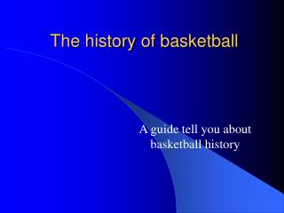 The history of basketball A guide tell you about basketball ...