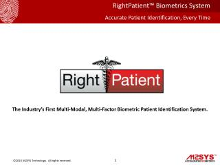 The Industry's First Multi-Modal, Multi-Factor Biometric Patient Identification System.