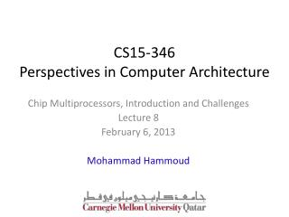 Chip Multiprocessors, Introduction and Challenges Lecture 8 February 6, 2013 Mohammad  Hammoud