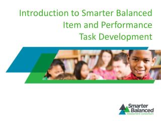 Introduction to Smarter Balanced Item and Performance  Task Development