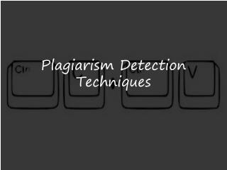 Plagiarism Detection Techniques