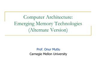 Computer Architecture: Emerging Memory Technologies (Alternate Version)