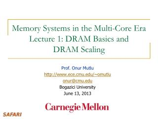 Memory Systems in the Multi-Core  Era Lecture 1: DRAM Basics and  DRAM Scaling