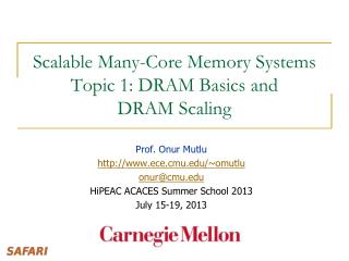 Scalable Many-Core Memory Systems Topic 1: DRAM Basics and  DRAM Scaling