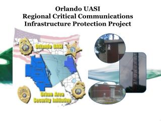 Orlando UASI Regional  Critical Communications Infrastructure Protection  Project