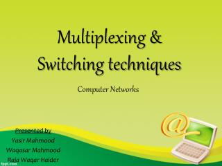 Multiplexing & Switching techniques
