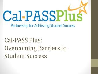Cal-PASS Plus: Overcoming Barriers to Student Success