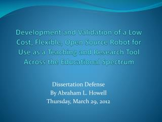 Dissertation Defense By Abraham L. Howell Thursday, March 29, 2012