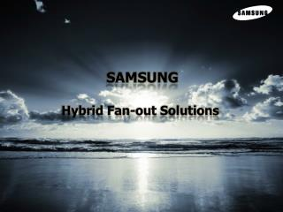 SAMSUNG Hybrid Fan-out Solutions