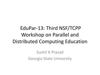 EduPar- 13: Third  NSF/TCPP Workshop on Parallel and Distributed Computing  Education