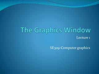 The Graphics Window