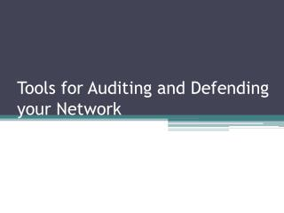 Tools for Auditing and Defending your Network