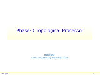 Phase-0  Topological  P rocessor