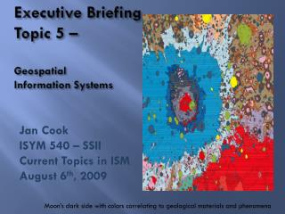 Executive Briefing Topic  5  – Geospatial  Information Systems