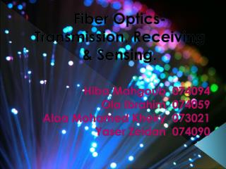 Fiber Optics- Transmission, Receiving & Sensing.