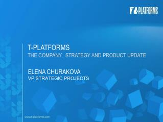 T-PLATFORMS   THE COMPANY,  STRATEGY AND PRODUCT UPDATE