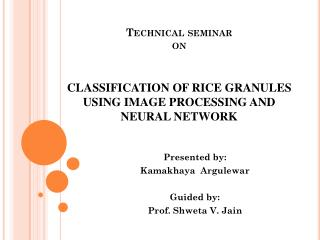 Technical seminar  on CLASSIFICATION OF RICE GRANULES USING IMAGE PROCESSING AND  NEURAL NETWORK