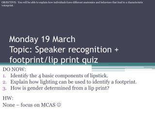 Monday 19 March Topic: Speaker recognition + footprint/lip print quiz