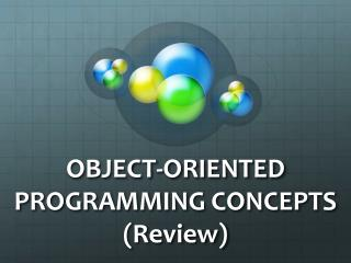 OBJECT-ORIENTED PROGRAMMING CONCEPTS (Review)