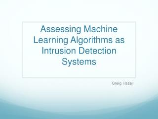 Assessing Machine Learning Algorithms as Intrusion Detection Systems