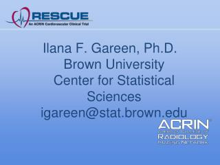 Ilana  F.  Gareen , Ph.D. Brown University  Center for Statistical Sciences igareen@stat.brown