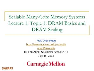 Scalable Many-Core Memory Systems  Lecture 1, Topic  1: DRAM Basics and  DRAM Scaling