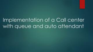 Implementation of a Call center with  queue  and auto attendant